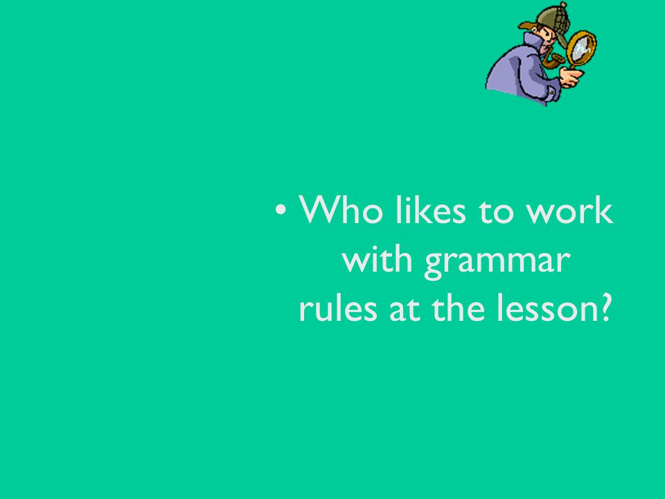 Who likes to work with grammar rules at the lesson?