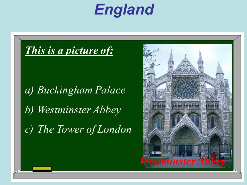 England This is a picture of: a)Buckingham Palace b)Westminster Abbey c)The Tower of London Westminster Abbey