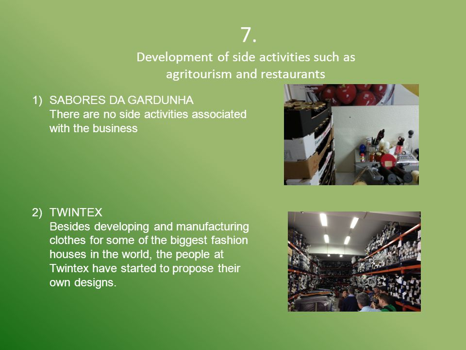 7. Development of side activities such as agritourism and restaurants 1)SABORES DA GARDUNHA There are no side activities associated with the business