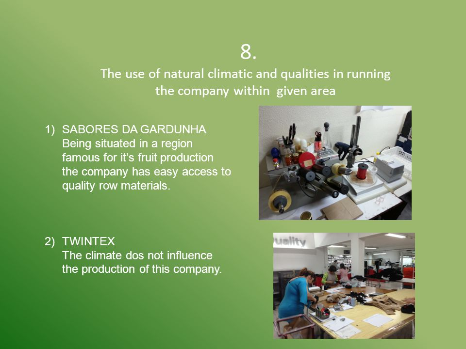 8. The use of natural climatic and qualities in running the company within given area 1)SABORES DA GARDUNHA Being situated in a region famous for it's