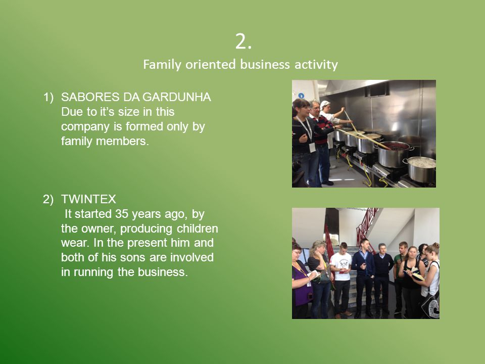 2. Family oriented business activity 1)SABORES DA GARDUNHA Due to it's size in this company is formed only by family members. 2)TWINTEX It started 35