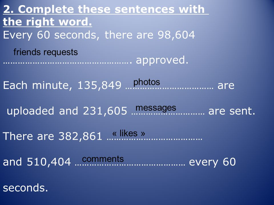2. Complete these sentences with the right word.