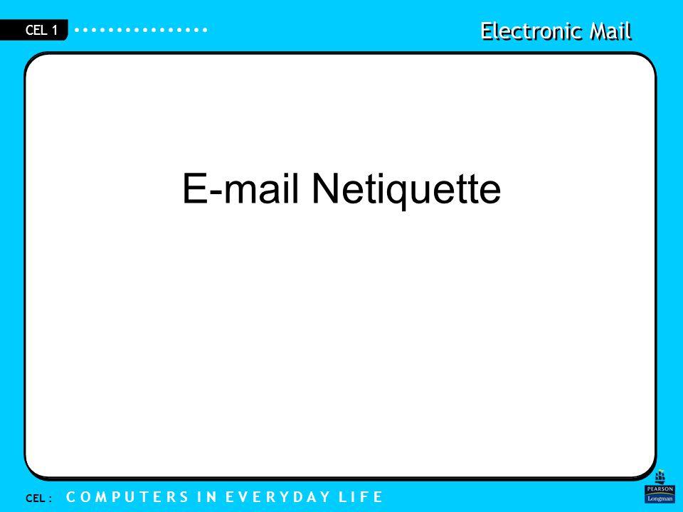 Electronic Mail CEL : C O M P U T E R S I N E V E R Y D A Y L I F E CEL 1 E-mail Netiquette