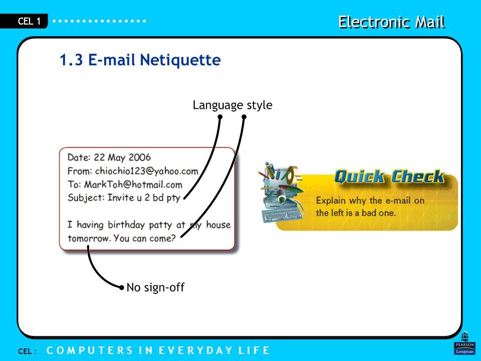 Electronic Mail CEL : C O M P U T E R S I N E V E R Y D A Y L I F E CEL 1 1.3 E-mail Netiquette