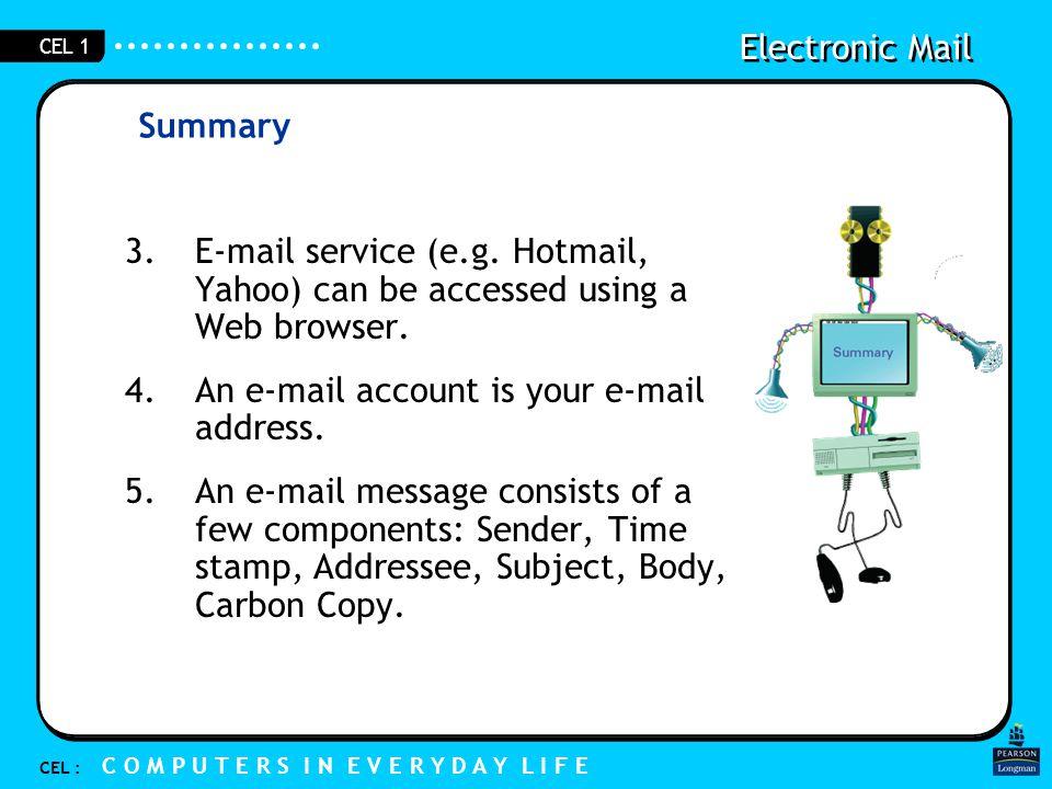 Electronic Mail CEL : C O M P U T E R S I N E V E R Y D A Y L I F E CEL 1 3.E-mail service (e.g.