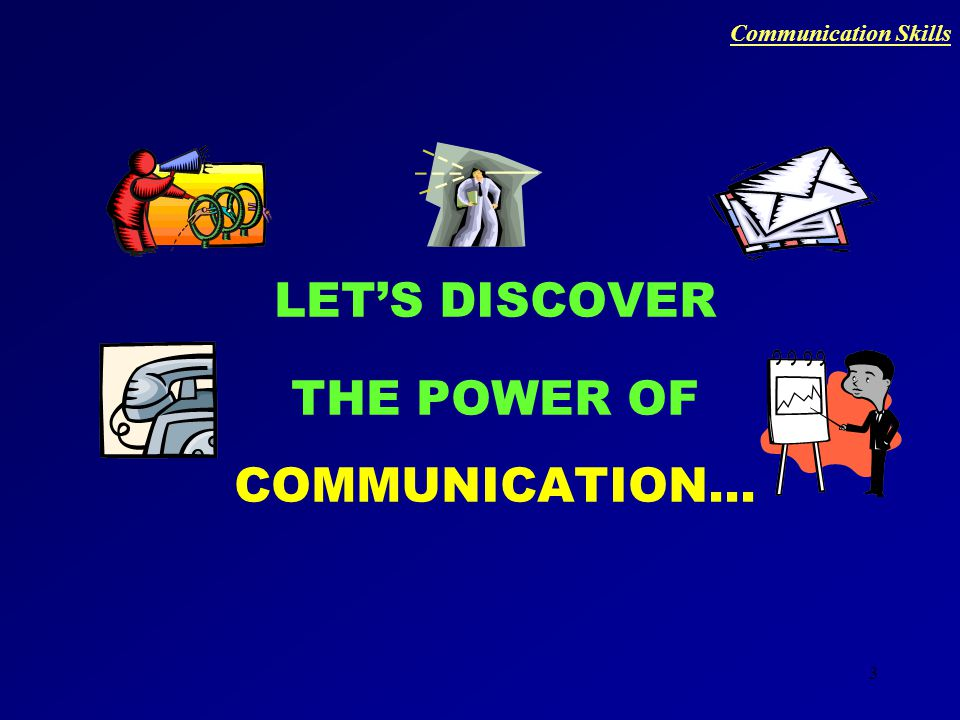 2 Communication Skills What is there for the day… We'll share knowledge We'll have Fun We'll Play Roles We'll learn