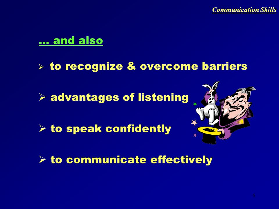 5  what is Good and what is Bad Communication At the end of the workshop we will learn…  some basic skills to become a Good Communicator Communication Skills