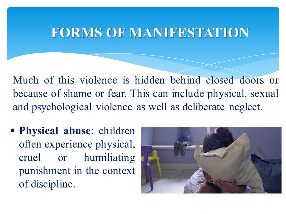 FORMS OF MANIFESTATION Much of this violence is hidden behind closed doors or because of shame or fear.