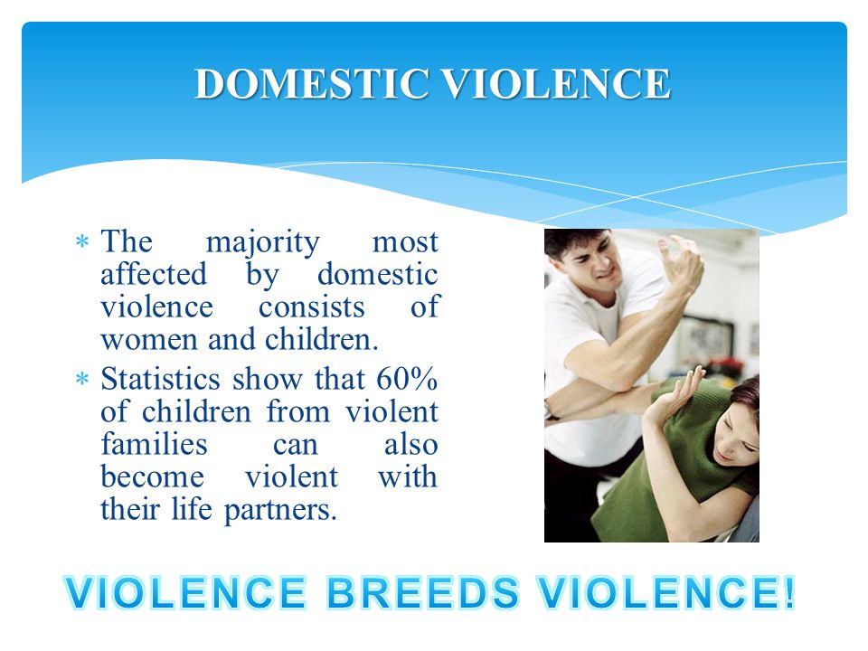  The majority most affected by domestic violence consists of women and children.