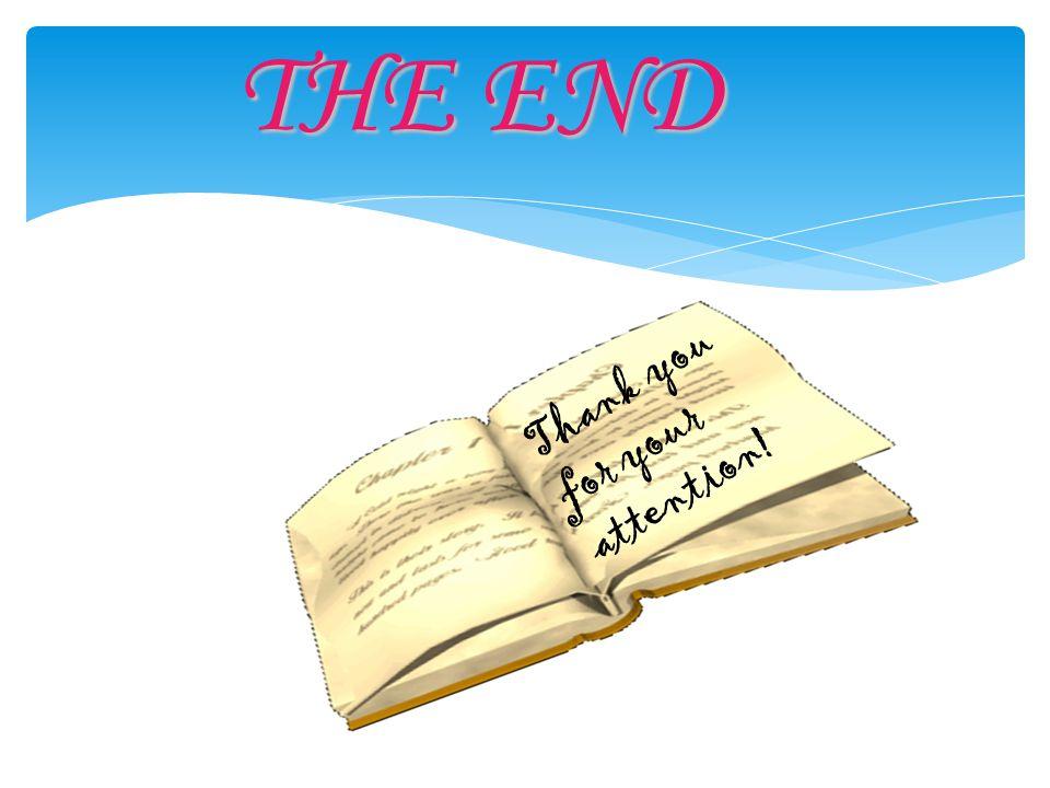 THE END T h a n k y o u f o r y o u r a t t e n t i o n !