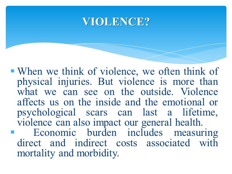  When we think of violence, we often think of physical injuries.