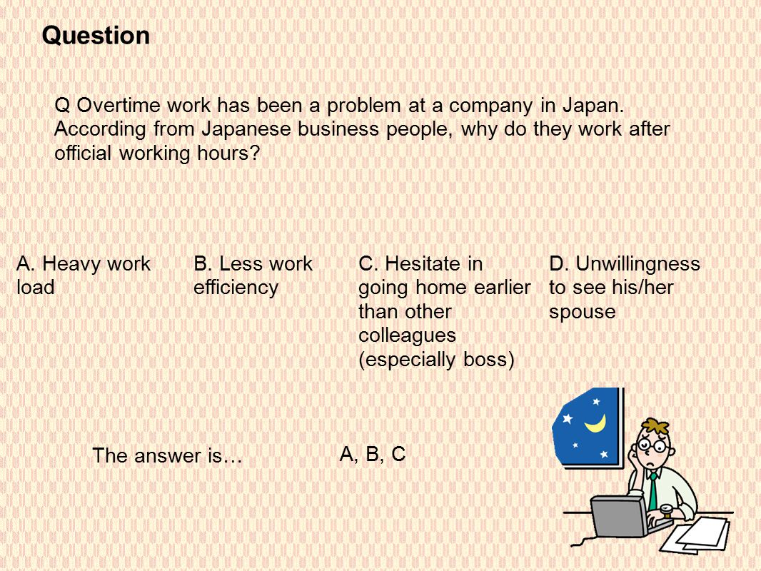 Question Q Overtime work has been a problem at a company in Japan.