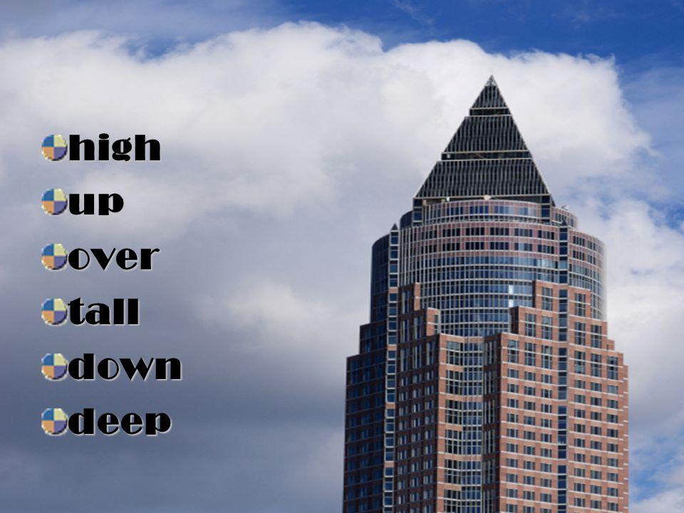 high up over tall down deep