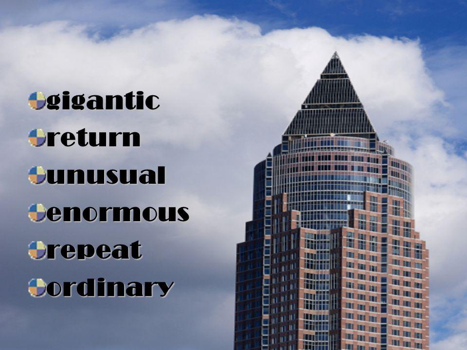gigantic return unusual enormous repeat ordinary
