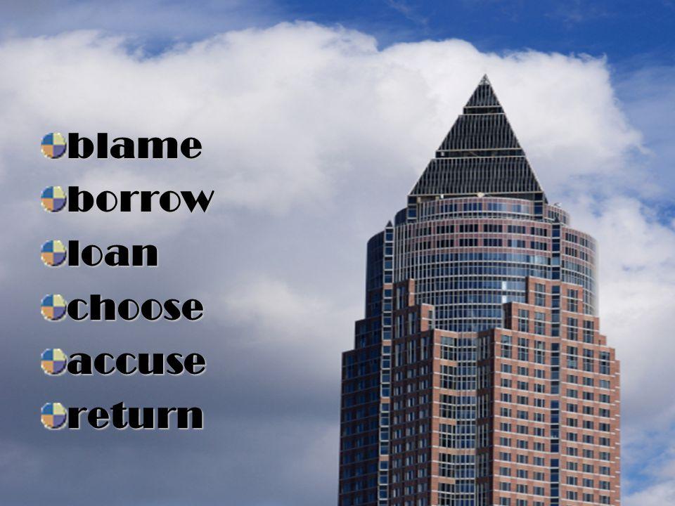 blame borrow loan choose accuse return
