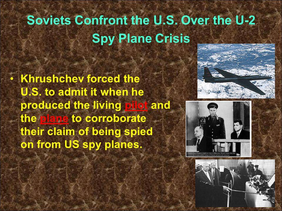 Soviets Confront the U.S. Over the U-2 Spy Plane Crisis Khrushchev forced the U.S.