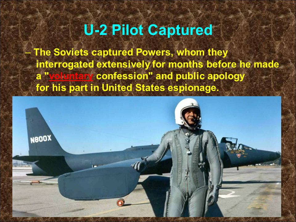 U-2 Pilot Captured – The Soviets captured Powers, whom they interrogated extensively for months before he made a voluntary confession and public apology for his part in United States espionage.