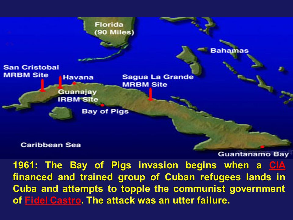 1961: The Bay of Pigs invasion begins when a CIA financed and trained group of Cuban refugees lands in Cuba and attempts to topple the communist government of Fidel Castro.