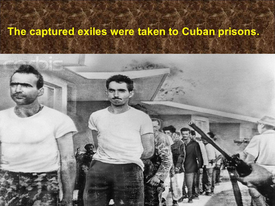 The captured exiles were taken to Cuban prisons.