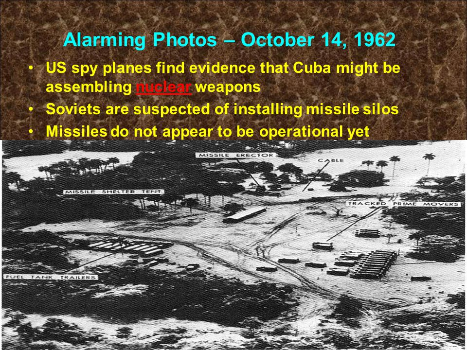 Alarming Photos – October 14, 1962 US spy planes find evidence that Cuba might be assembling nuclear weapons Soviets are suspected of installing missi