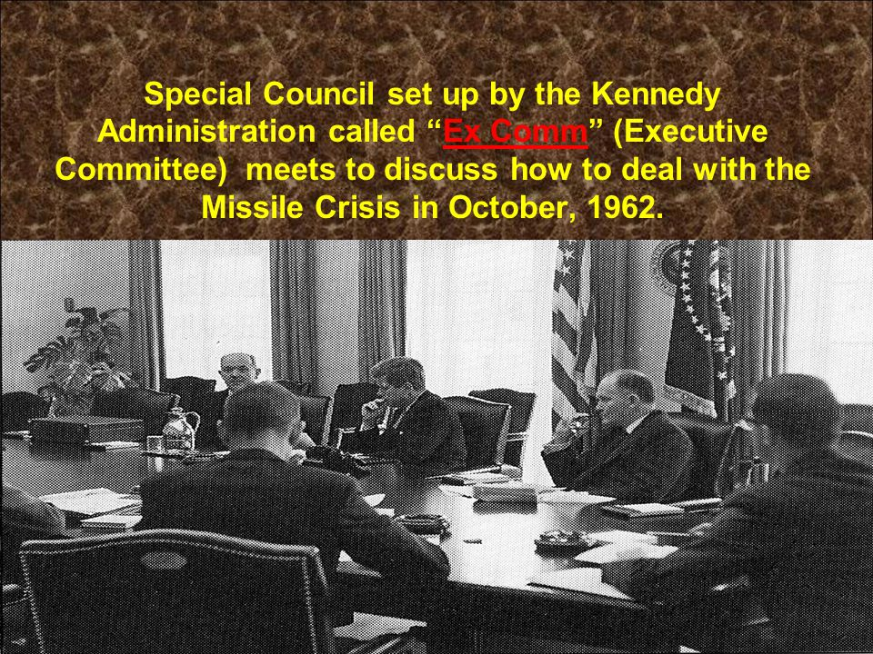 Special Council set up by the Kennedy Administration called Ex Comm (Executive Committee) meets to discuss how to deal with the Missile Crisis in October, 1962.