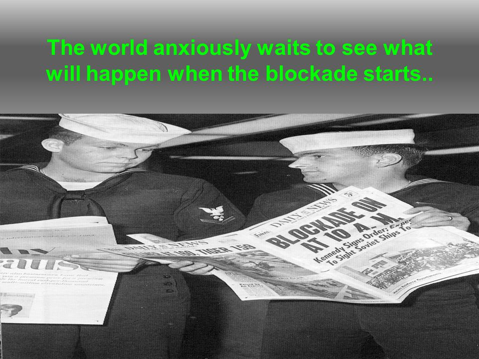 The world anxiously waits to see what will happen when the blockade starts..