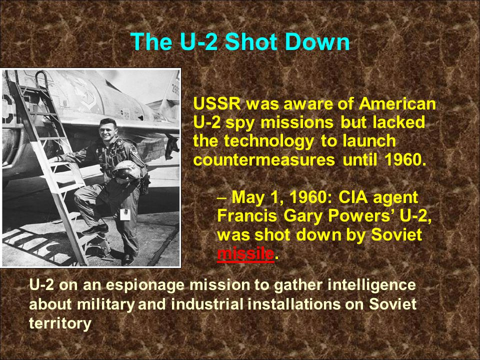 The U-2 Shot Down USSR was aware of American U-2 spy missions but lacked the technology to launch countermeasures until 1960.
