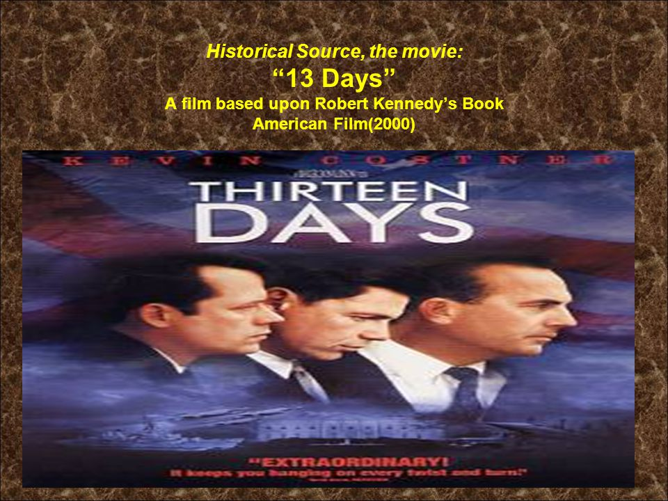 """Historical Source, the movie: """"13 Days"""" A film based upon Robert Kennedy's Book American Film(2000)"""