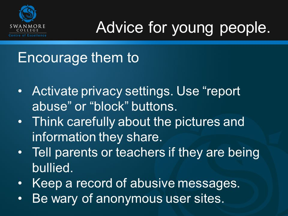 Advice for young people. Encourage them to Activate privacy settings.
