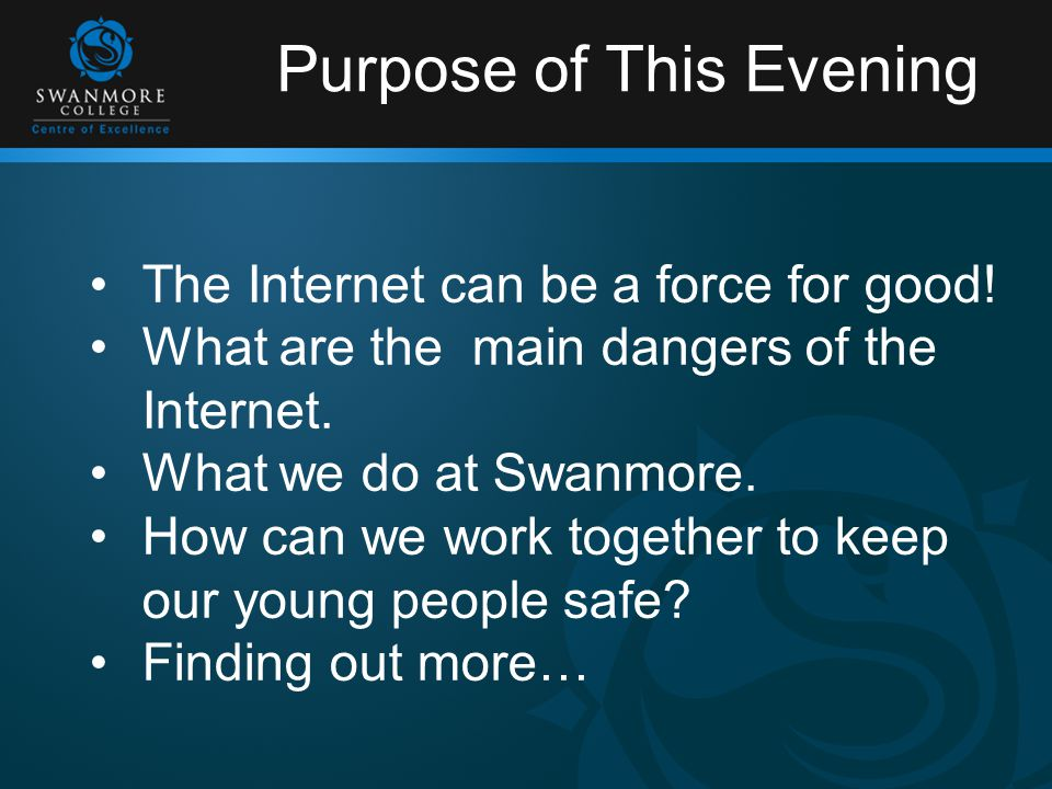 Purpose of This Evening The Internet can be a force for good.
