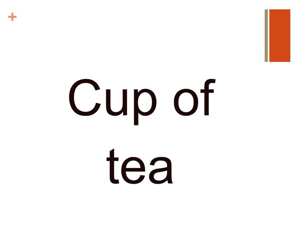 + Cup of tea