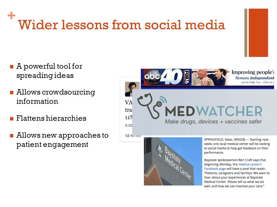 + Wider lessons from social media A powerful tool for spreading ideas Allows crowdsourcing information Flattens hierarchies Allows new approaches to patient engagement