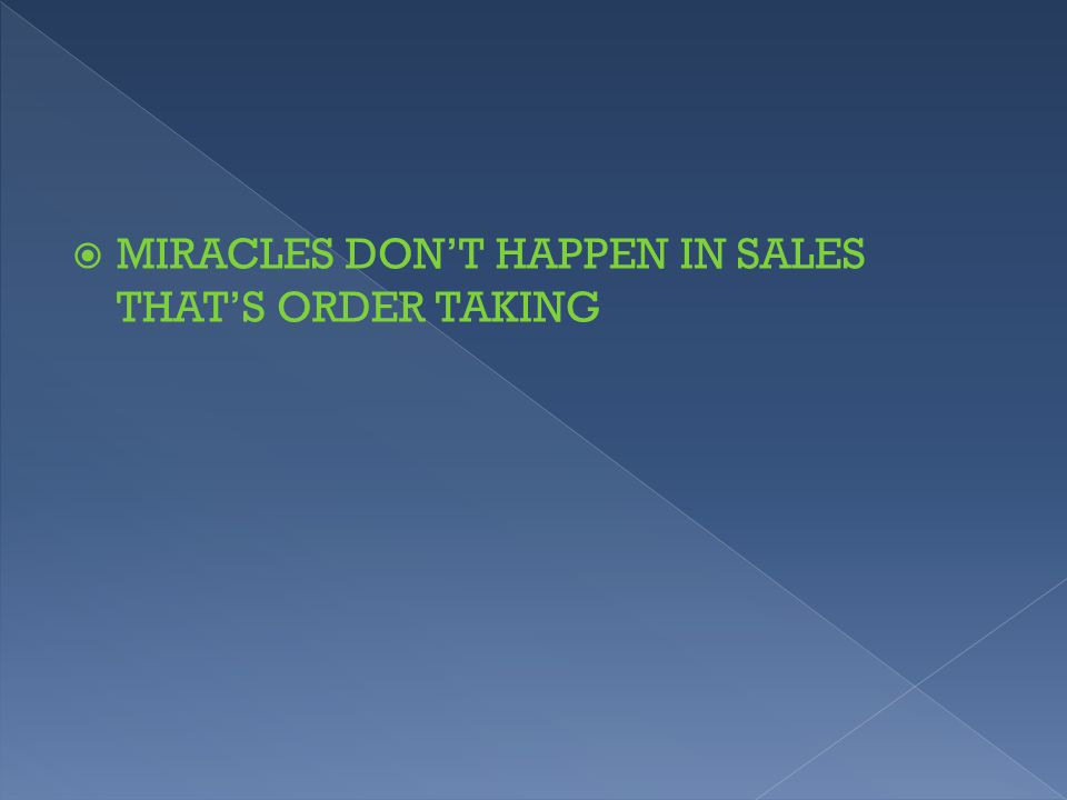  MIRACLES DON'T HAPPEN IN SALES THAT'S ORDER TAKING