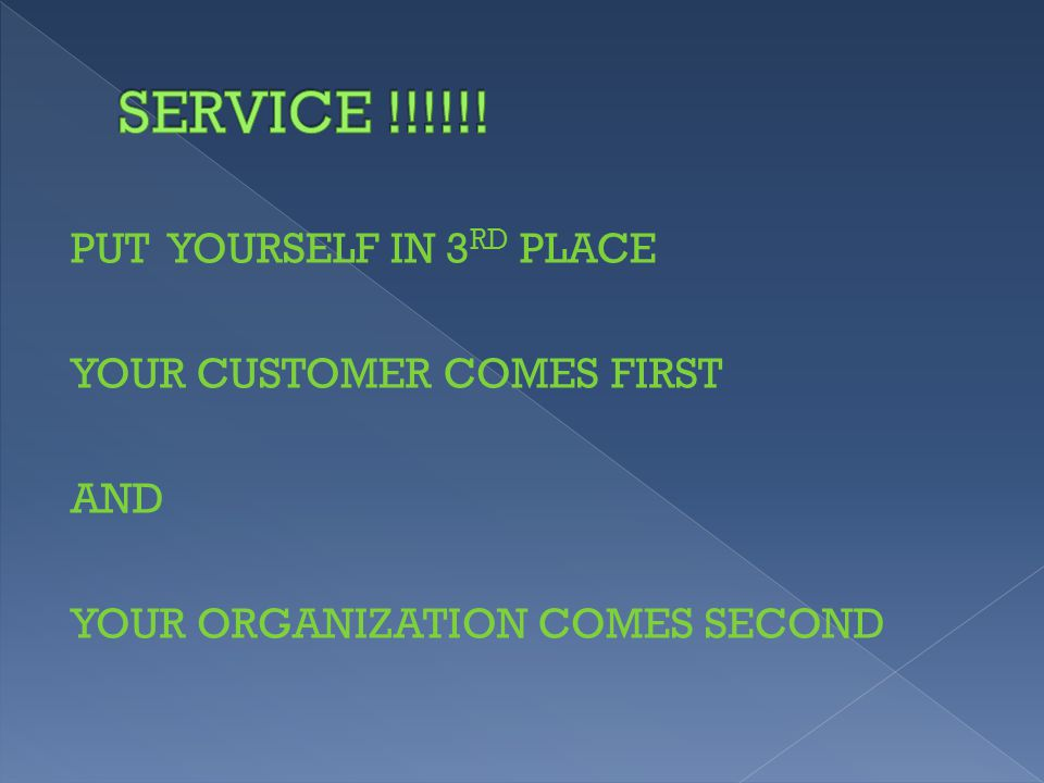PUT YOURSELF IN 3 RD PLACE YOUR CUSTOMER COMES FIRST AND YOUR ORGANIZATION COMES SECOND