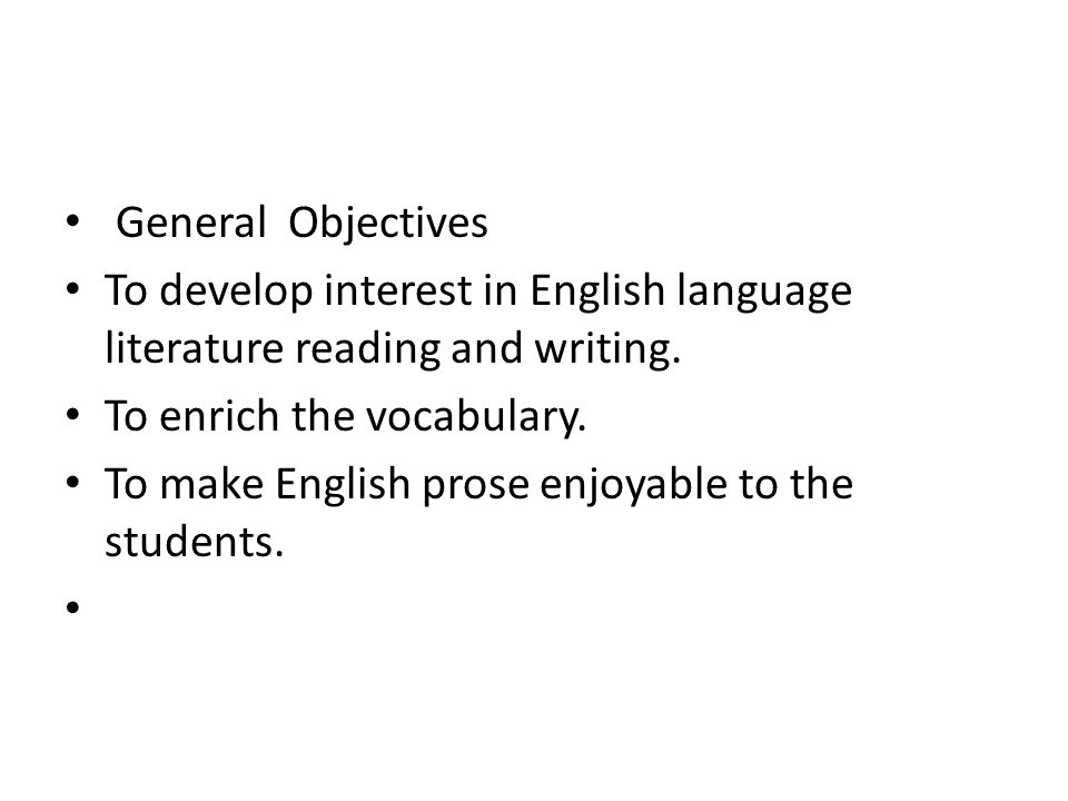 General Objectives To develop interest in English language literature reading and writing.