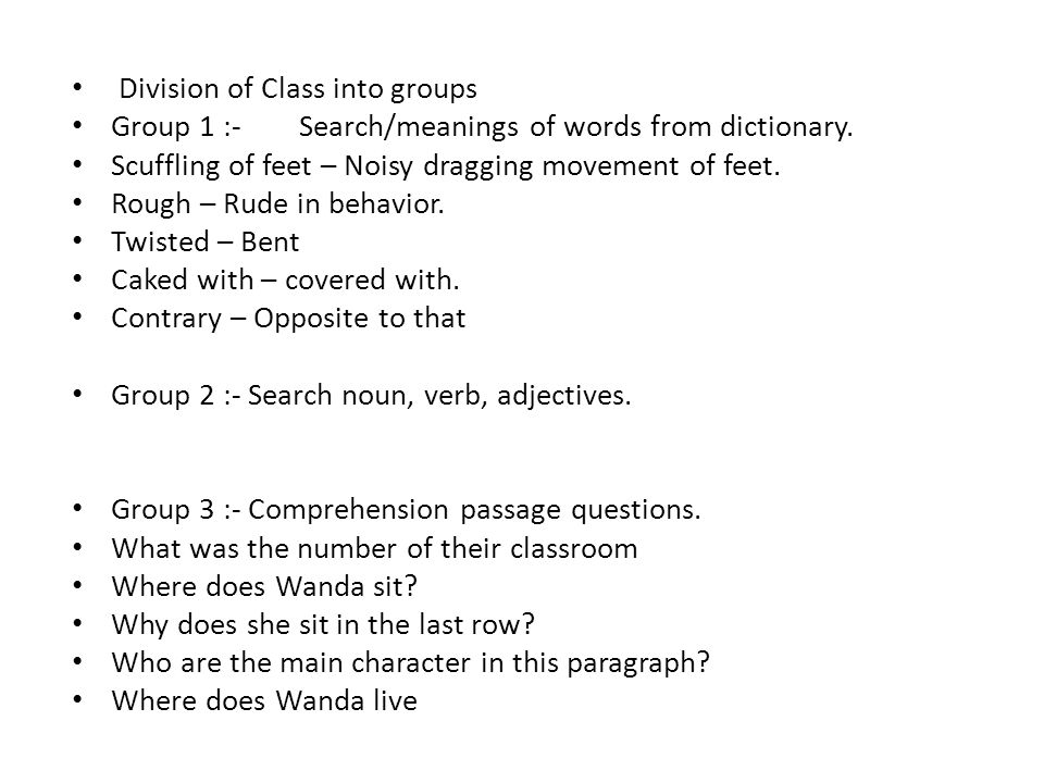 Division of Class into groups Group 1 :- Search/meanings of words from dictionary. Scuffling of feet – Noisy dragging movement of feet. Rough – Rude i