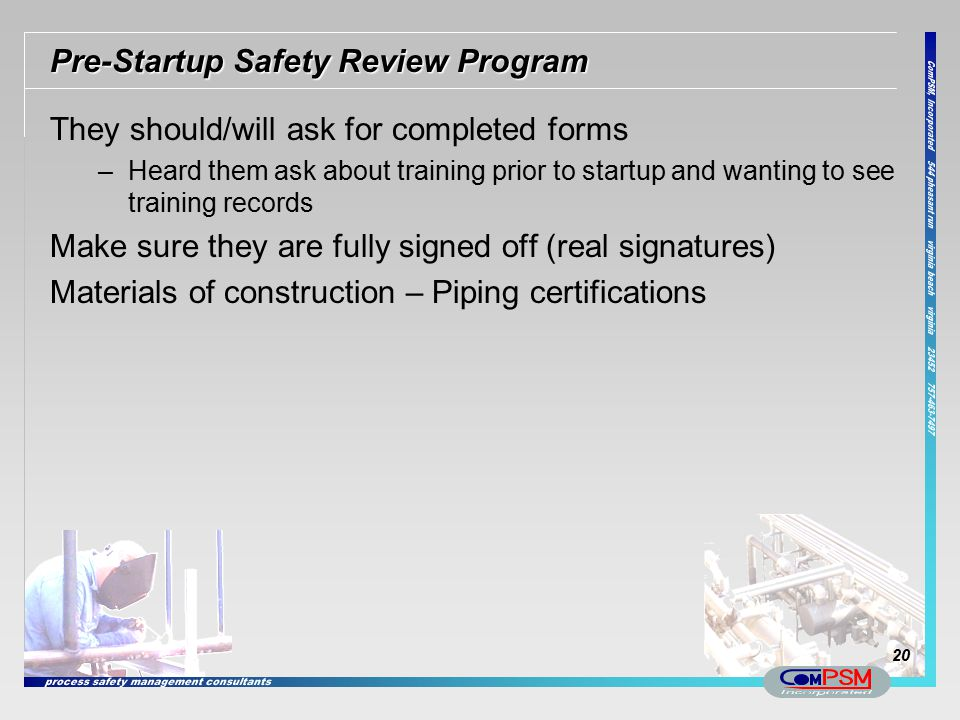 Pre-Startup Safety Review Program They should/will ask for completed forms –Heard them ask about training prior to startup and wanting to see training