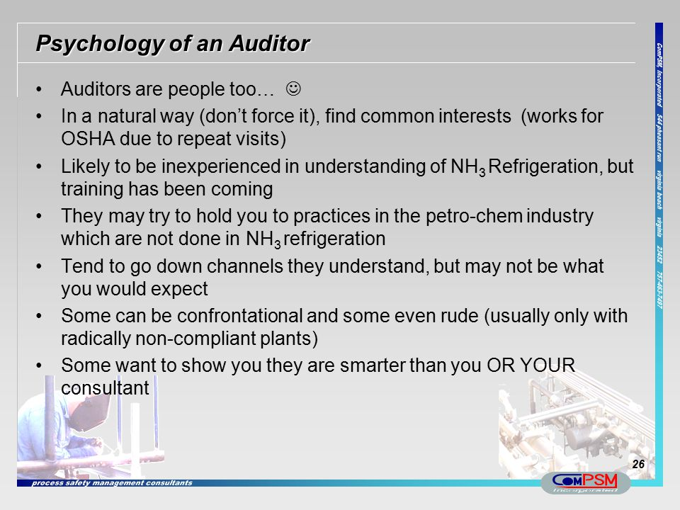 Psychology of an Auditor Auditors are people too… In a natural way (don't force it), find common interests (works for OSHA due to repeat visits) Likel