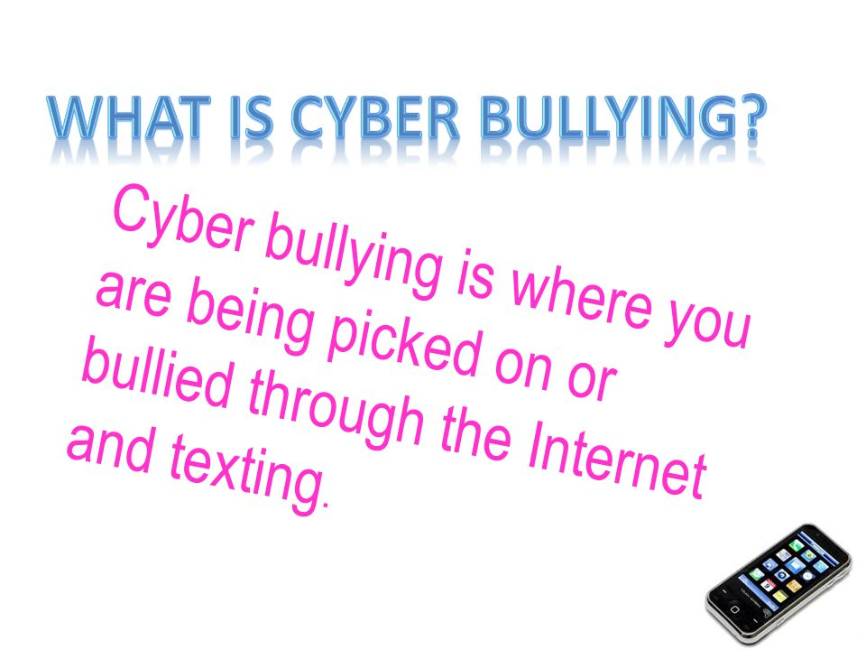 Cyber bullying is where you are being picked on or bullied through the Internet and texting.