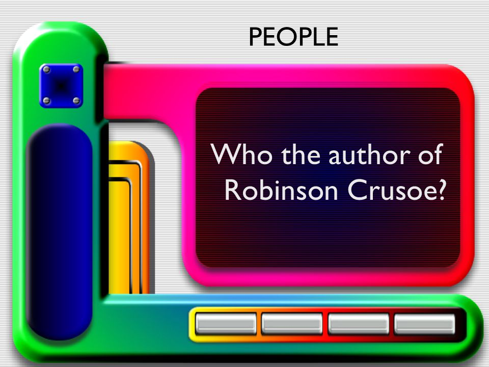 Who the author of Robinson Crusoe? PEOPLE