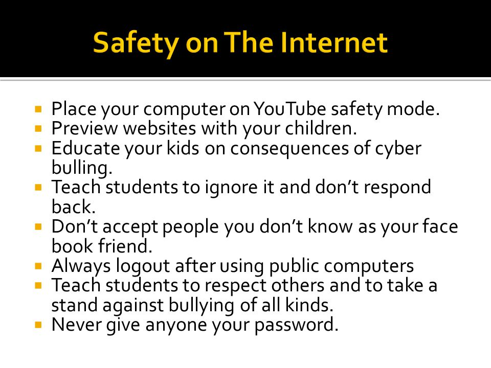 Place your computer on YouTube safety mode.  Preview websites with your children.