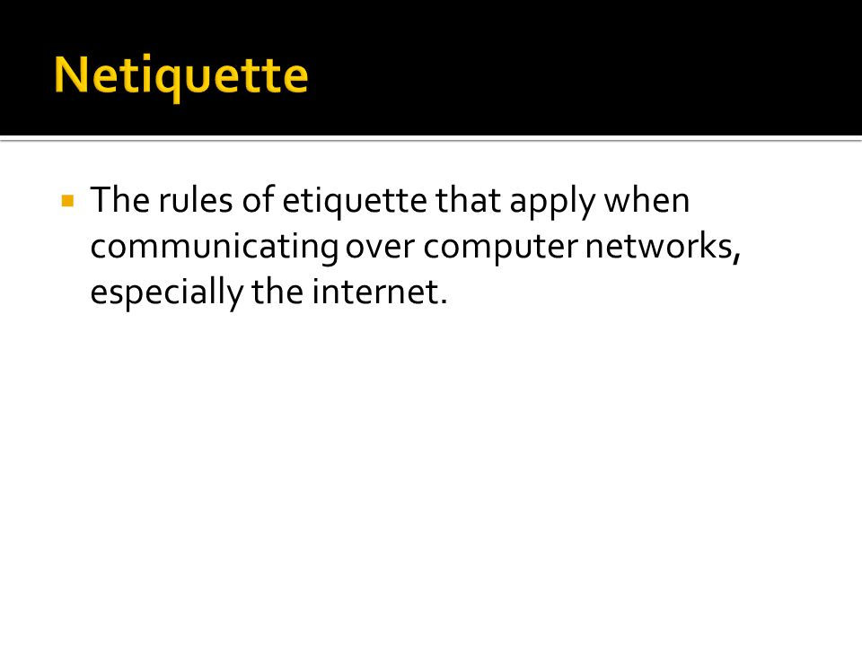 The rules of etiquette that apply when communicating over computer networks, especially the internet.