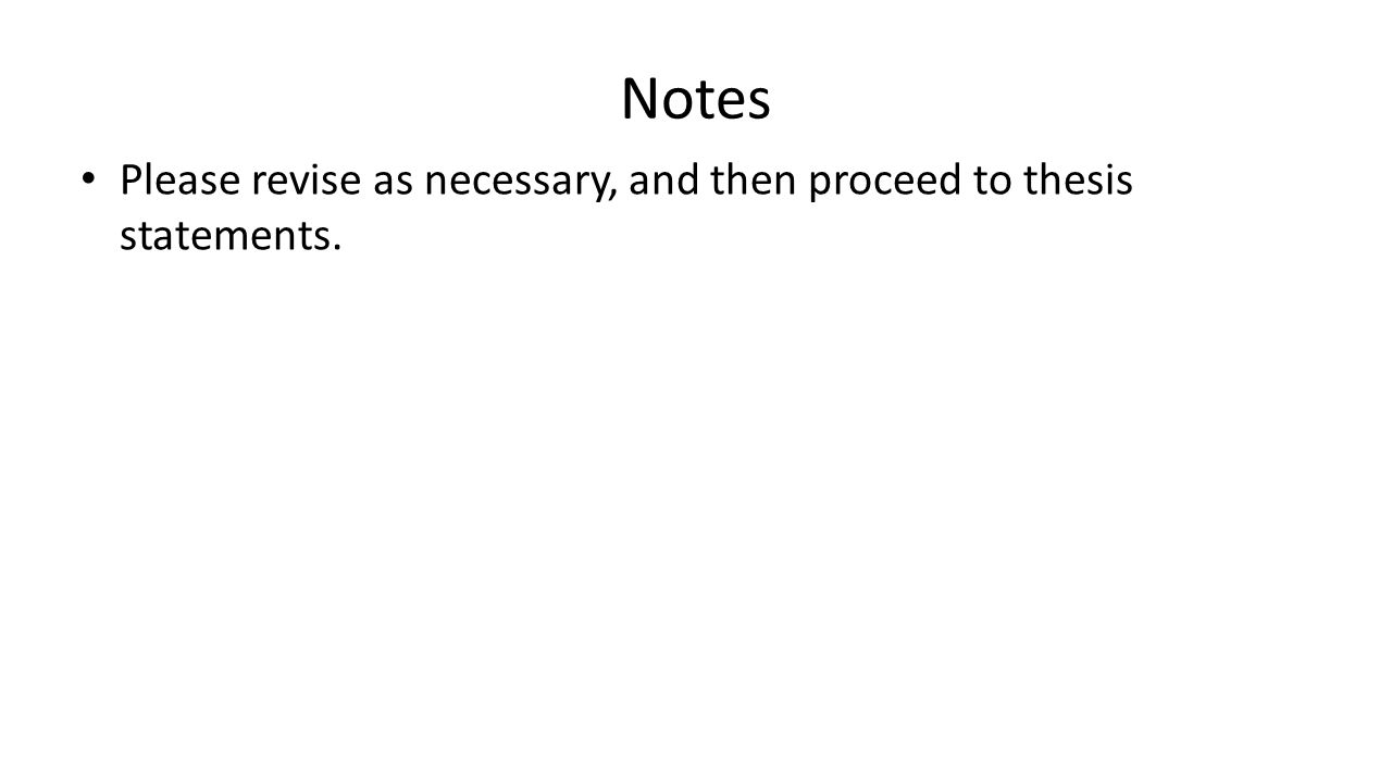 Notes Please revise as necessary, and then proceed to thesis statements.