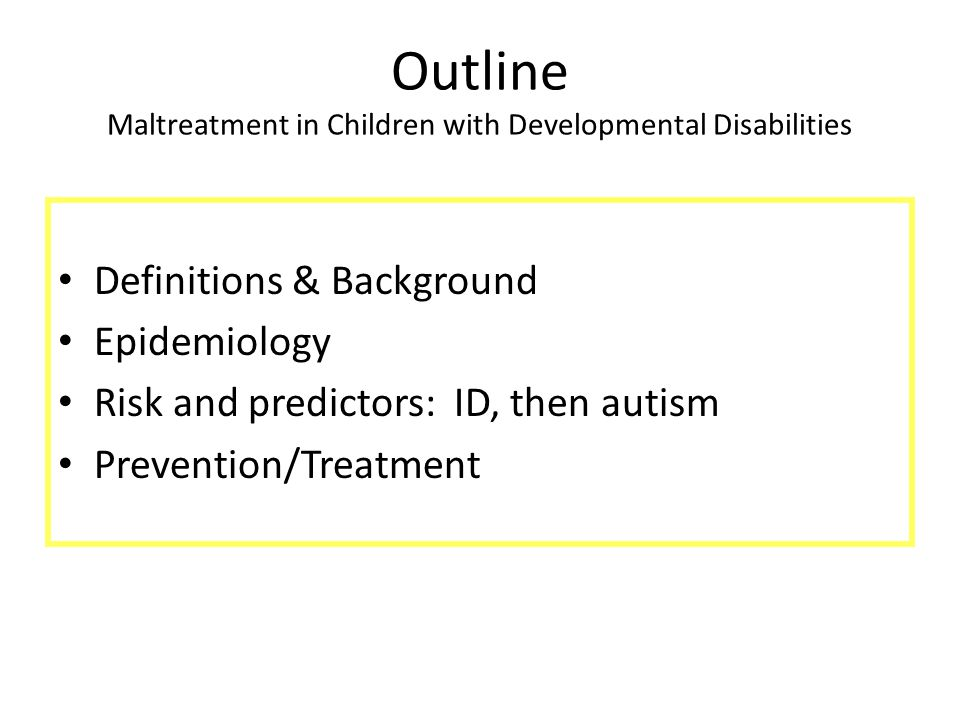 Disabilities: medical terms Disabilities – Acquired Disabilities – Developmental Disabilities (DDs) Intellectual disabilities (IDs) Autism Spectrum Disorders (ASDs) Others (cerebral palsy, severe epilepsy, other neurological impairments and genetic syndromes)