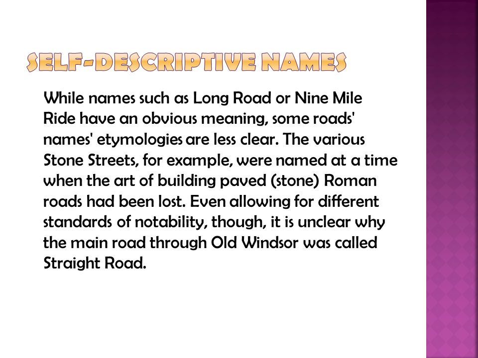 While names such as Long Road or Nine Mile Ride have an obvious meaning, some roads names etymologies are less clear.