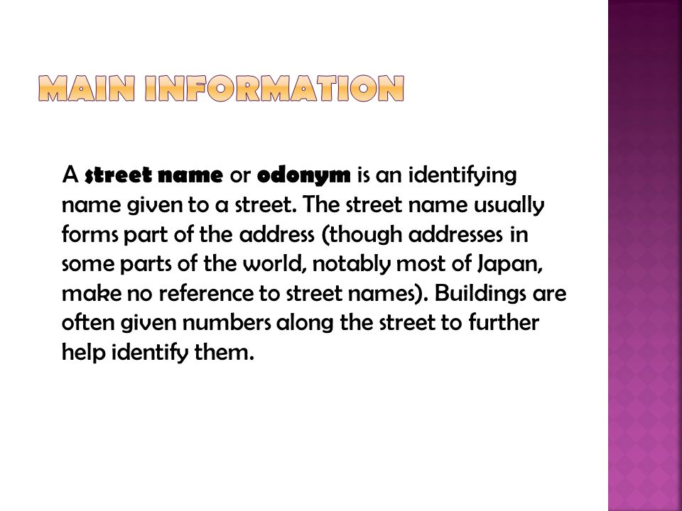 A street name or odonym is an identifying name given to a street.