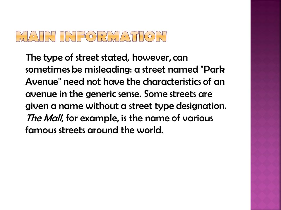 The type of street stated, however, can sometimes be misleading: a street named Park Avenue need not have the characteristics of an avenue in the generic sense.