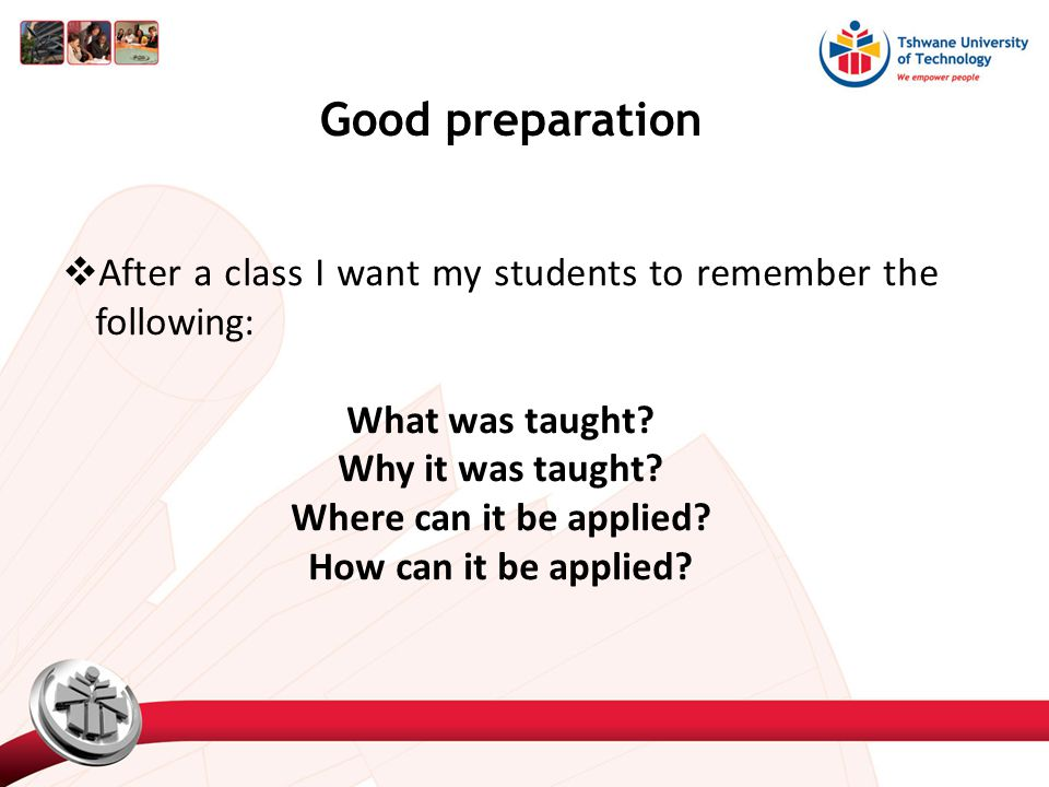 Good preparation  After a class I want my students to remember the following: What was taught.