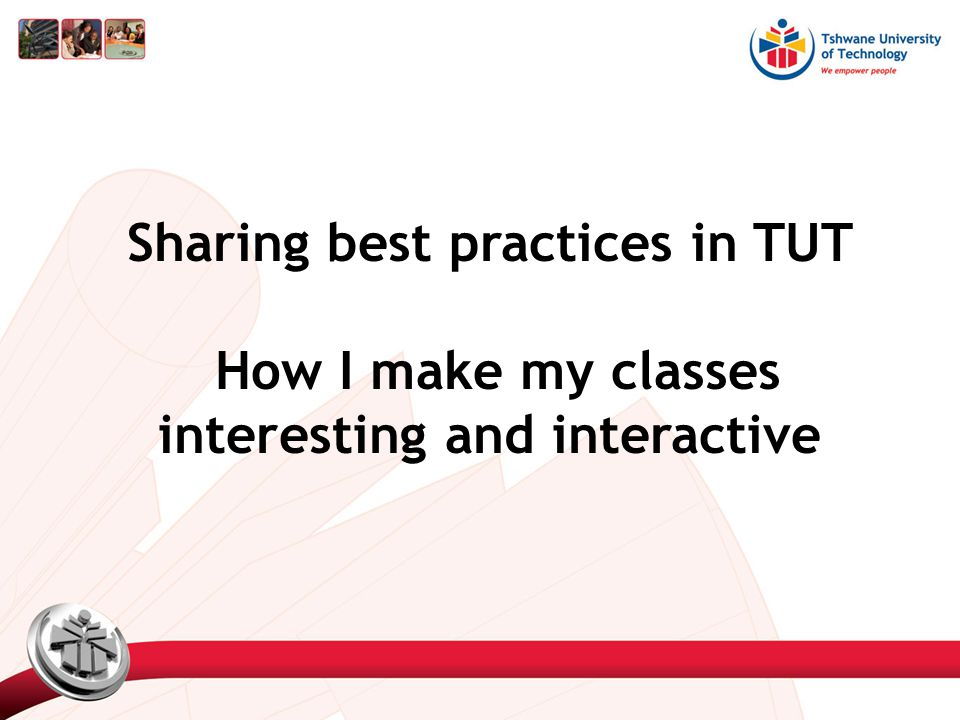 Sharing best practices in TUT How I make my classes interesting and interactive