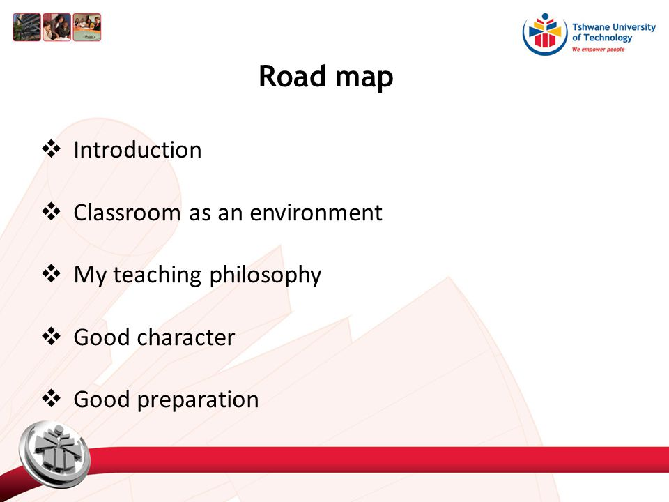  Introduction  Classroom as an environment  My teaching philosophy  Good character  Good preparation Road map